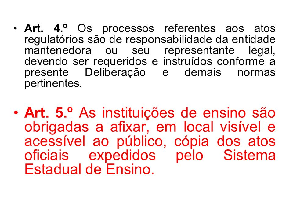 Art. 4.º Os processos referentes aos atos regulatórios são de responsabilidade da entidade mantenedora ou seu representante legal, devendo ser requeridos e instruídos conforme a presente Deliberação e demais normas pertinentes.