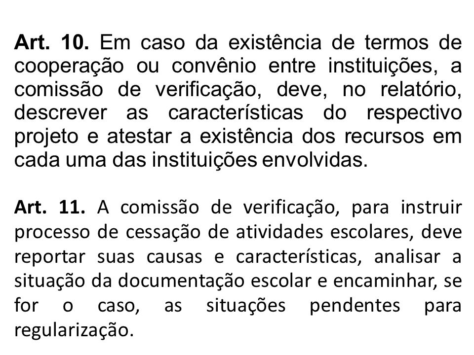 Art. 10. Em caso da existência de termos de cooperação ou convênio entre instituições, a comissão de verificação, deve, no relatório, descrever as características do respectivo projeto e atestar a existência dos recursos em cada uma das instituições envolvidas.