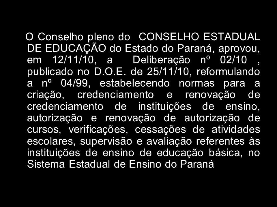 O Conselho pleno do CONSELHO ESTADUAL DE EDUCAÇÃO do Estado do Paraná, aprovou, em 12/11/10, a Deliberação nº 02/10 , publicado no D.O.E.