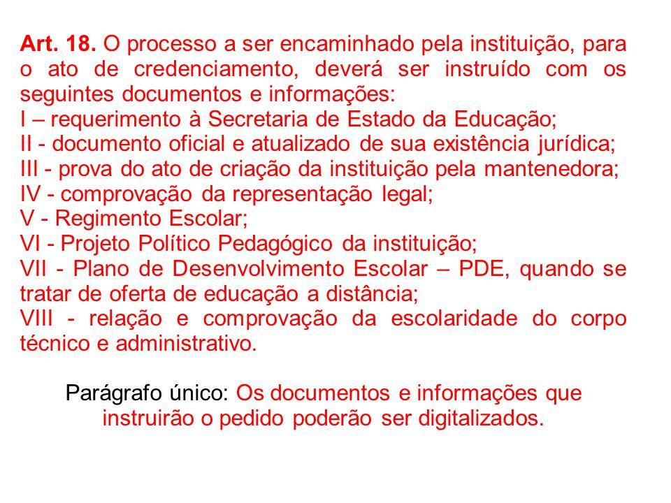 Art. 18. O processo a ser encaminhado pela instituição, para o ato de credenciamento, deverá ser instruído com os seguintes documentos e informações: