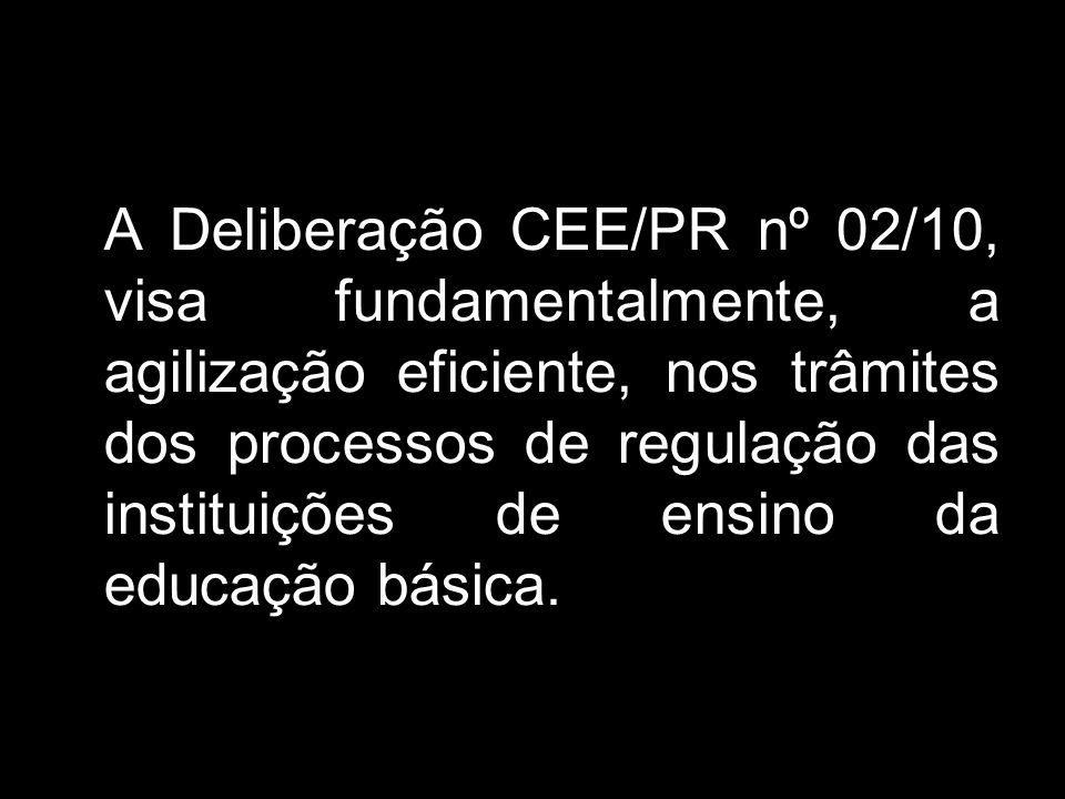 A Deliberação CEE/PR nº 02/10, visa fundamentalmente, a agilização eficiente, nos trâmites dos processos de regulação das instituições de ensino da educação básica.