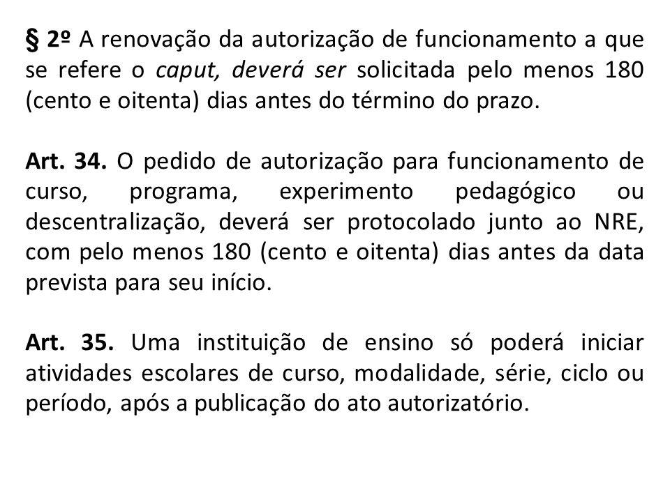 § 2º A renovação da autorização de funcionamento a que se refere o caput, deverá ser solicitada pelo menos 180 (cento e oitenta) dias antes do término do prazo.