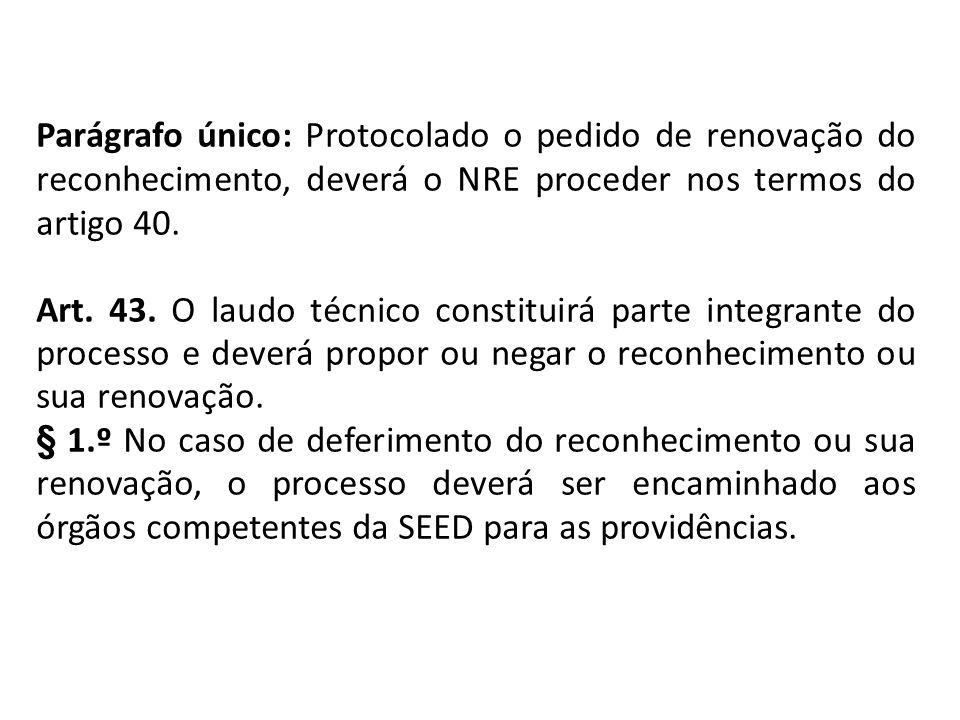 Parágrafo único: Protocolado o pedido de renovação do reconhecimento, deverá o NRE proceder nos termos do artigo 40.