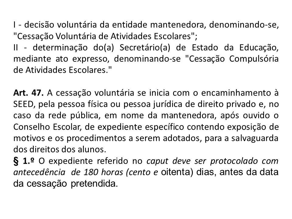 I - decisão voluntária da entidade mantenedora, denominando-se, Cessação Voluntária de Atividades Escolares ;