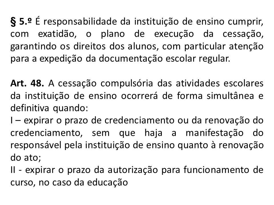 § 5.º É responsabilidade da instituição de ensino cumprir, com exatidão, o plano de execução da cessação, garantindo os direitos dos alunos, com particular atenção para a expedição da documentação escolar regular.