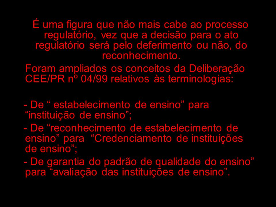 É uma figura que não mais cabe ao processo regulatório, vez que a decisão para o ato regulatório será pelo deferimento ou não, do reconhecimento.
