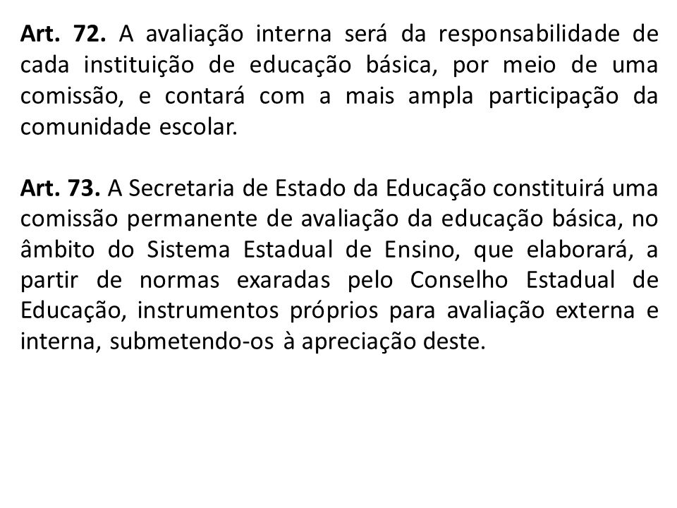 Art. 72. A avaliação interna será da responsabilidade de cada instituição de educação básica, por meio de uma comissão, e contará com a mais ampla participação da comunidade escolar.