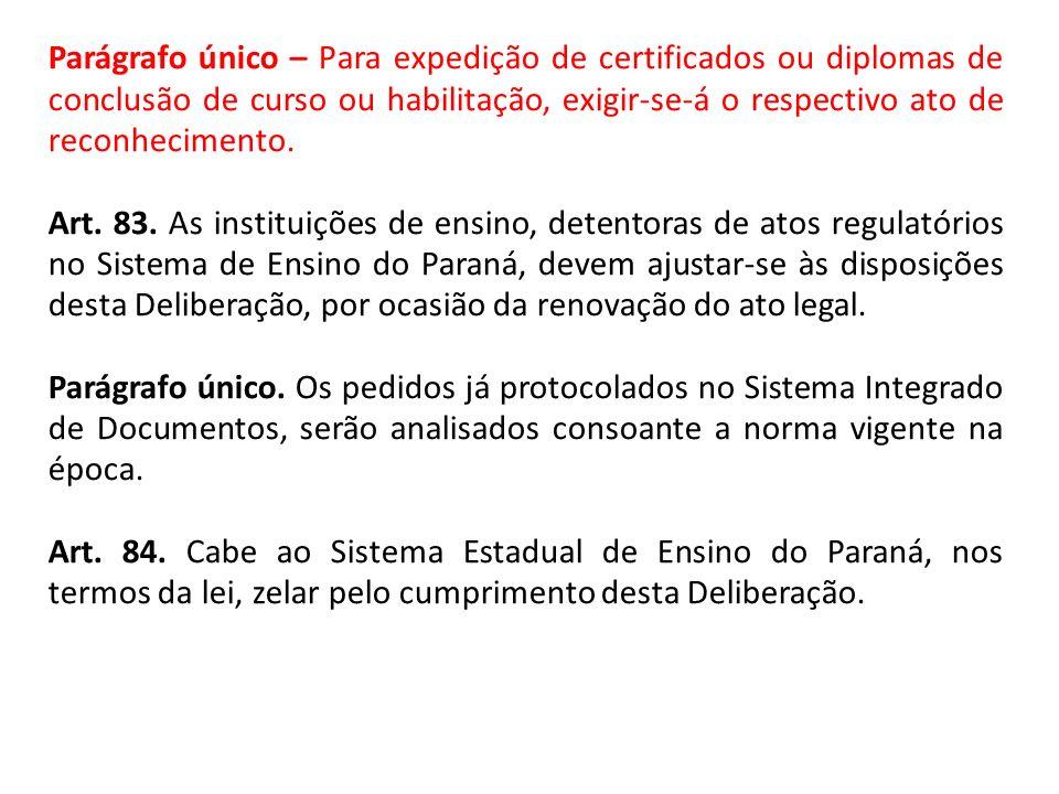 Parágrafo único – Para expedição de certificados ou diplomas de conclusão de curso ou habilitação, exigir-se-á o respectivo ato de reconhecimento.