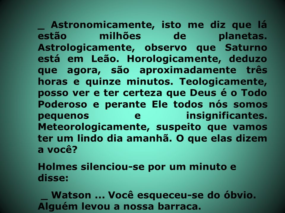 _ Astronomicamente, isto me diz que lá estão milhões de planetas