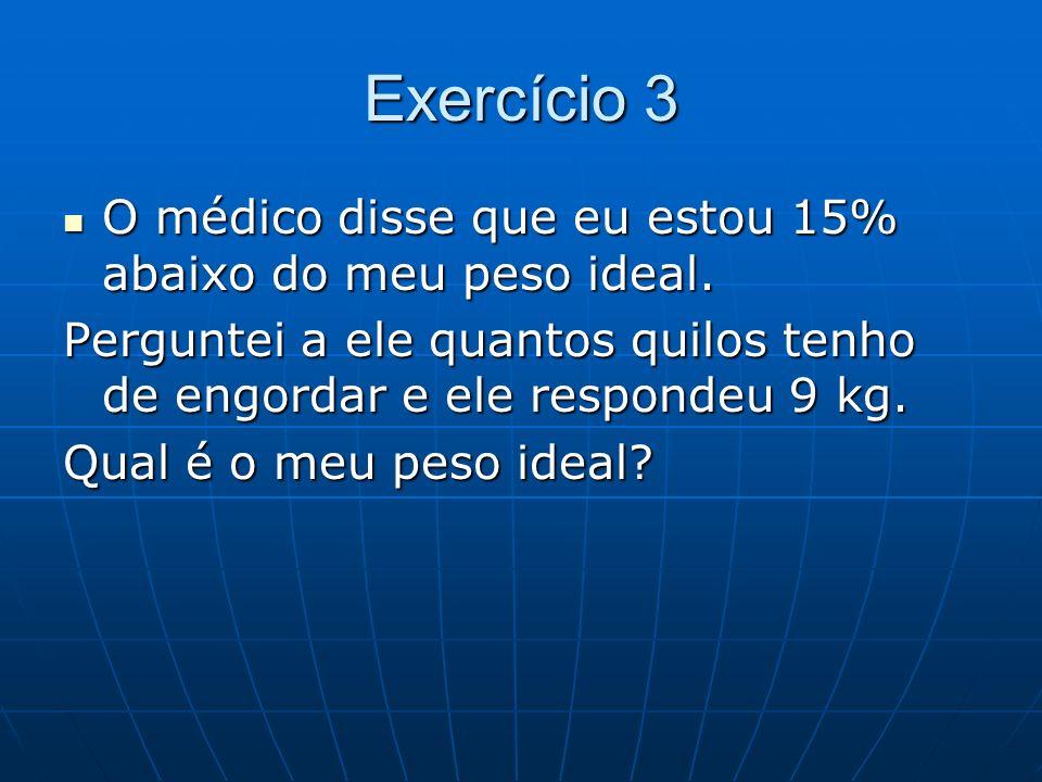 Exercício 3 O médico disse que eu estou 15% abaixo do meu peso ideal.