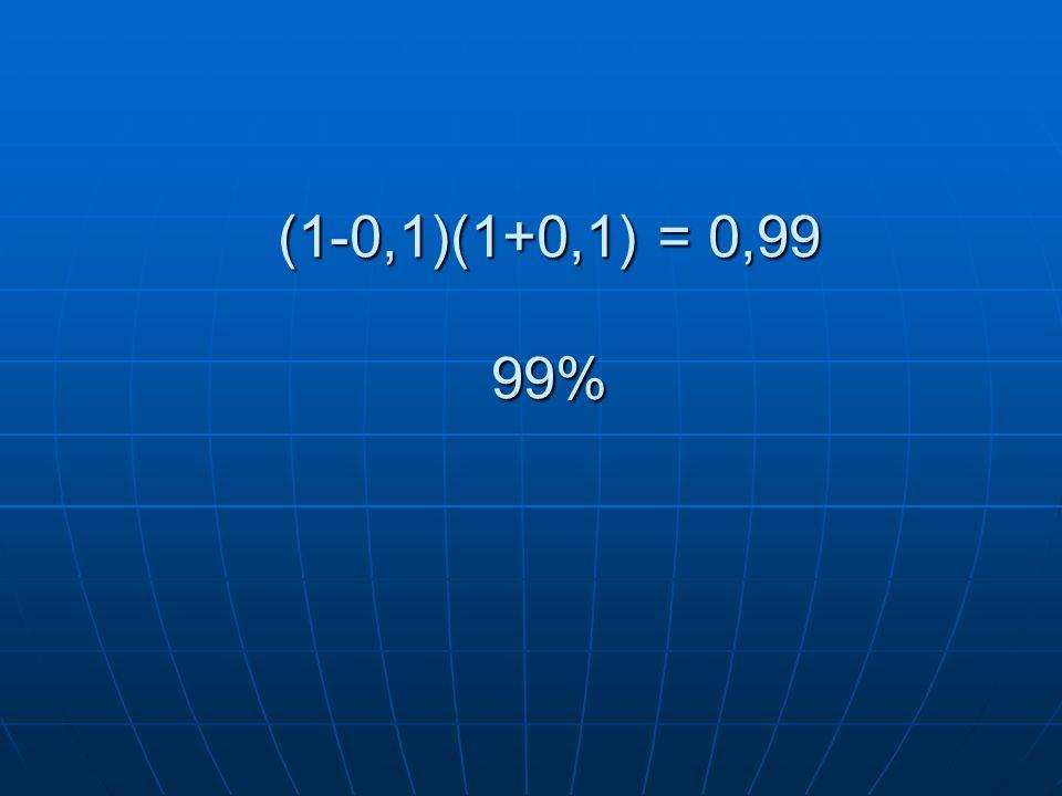 (1-0,1)(1+0,1) = 0,99 99%
