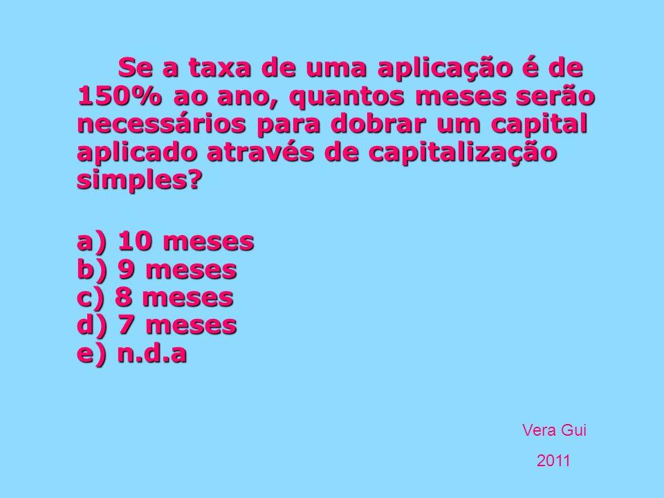 Se a taxa de uma aplicação é de 150% ao ano, quantos meses serão necessários para dobrar um capital aplicado através de capitalização simples