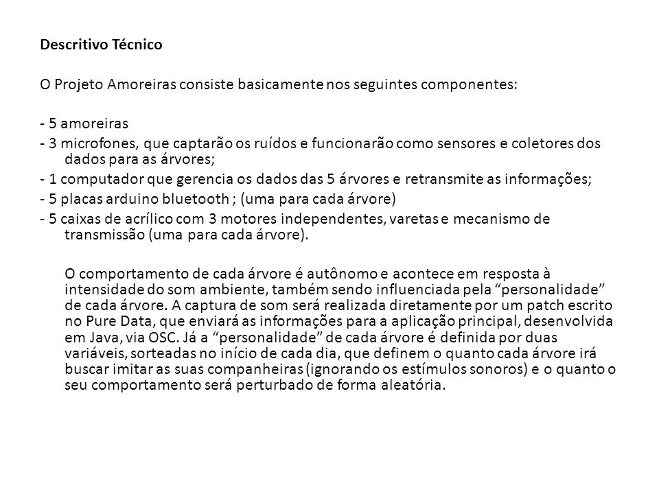 Descritivo Técnico O Projeto Amoreiras consiste basicamente nos seguintes componentes: - 5 amoreiras.