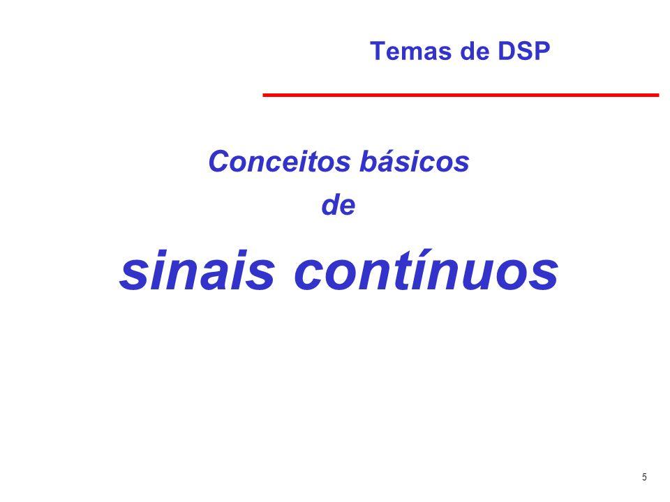 Temas de DSP Conceitos básicos de sinais contínuos