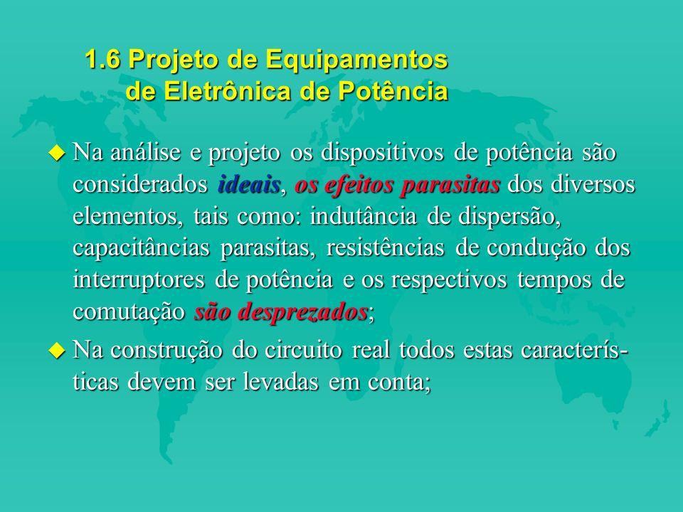 1.6 Projeto de Equipamentos de Eletrônica de Potência