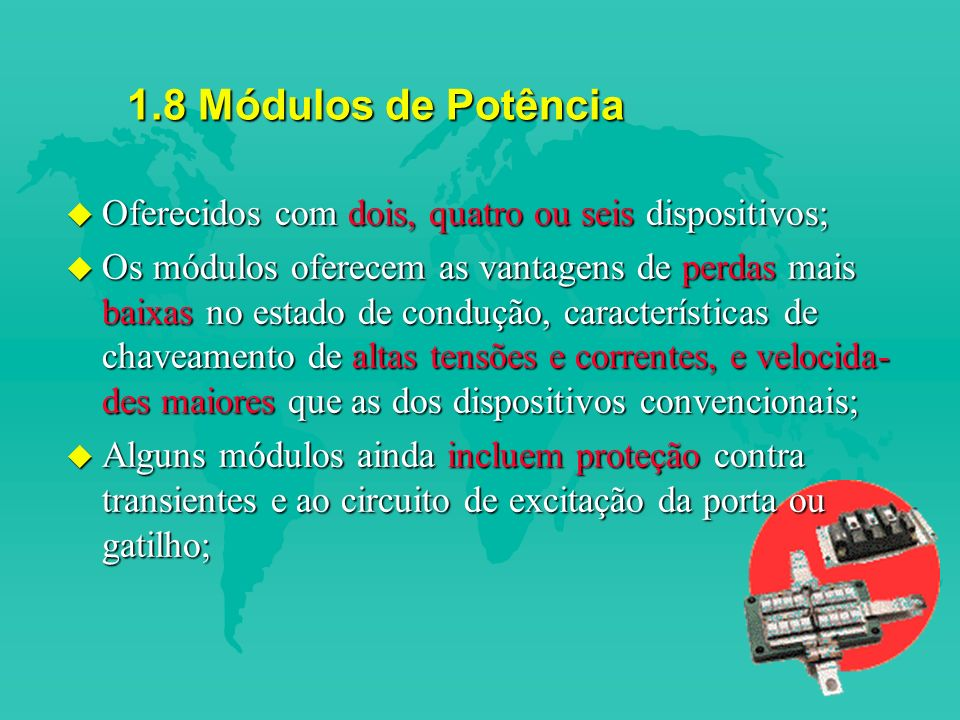 1.8 Módulos de Potência Oferecidos com dois, quatro ou seis dispositivos;