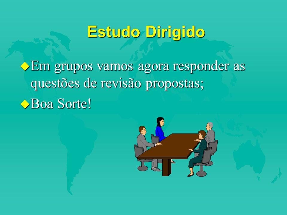 Estudo Dirigido Em grupos vamos agora responder as questões de revisão propostas; Boa Sorte!