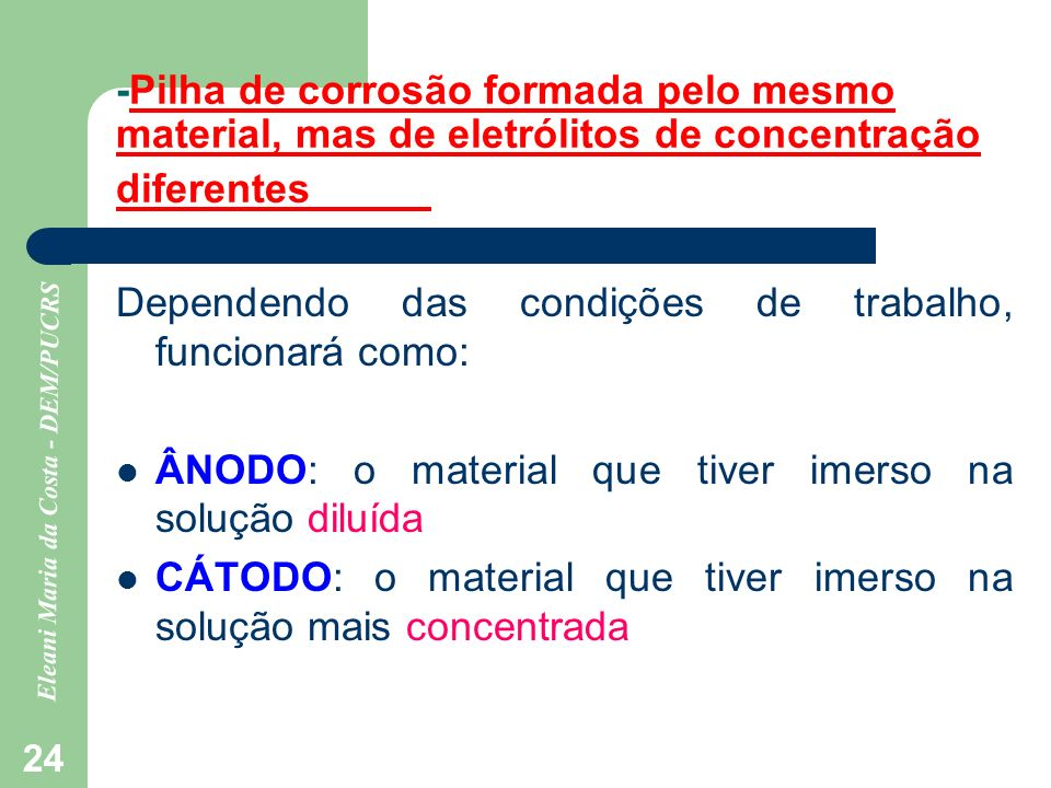 -Pilha de corrosão formada pelo mesmo material, mas de eletrólitos de concentração diferentes