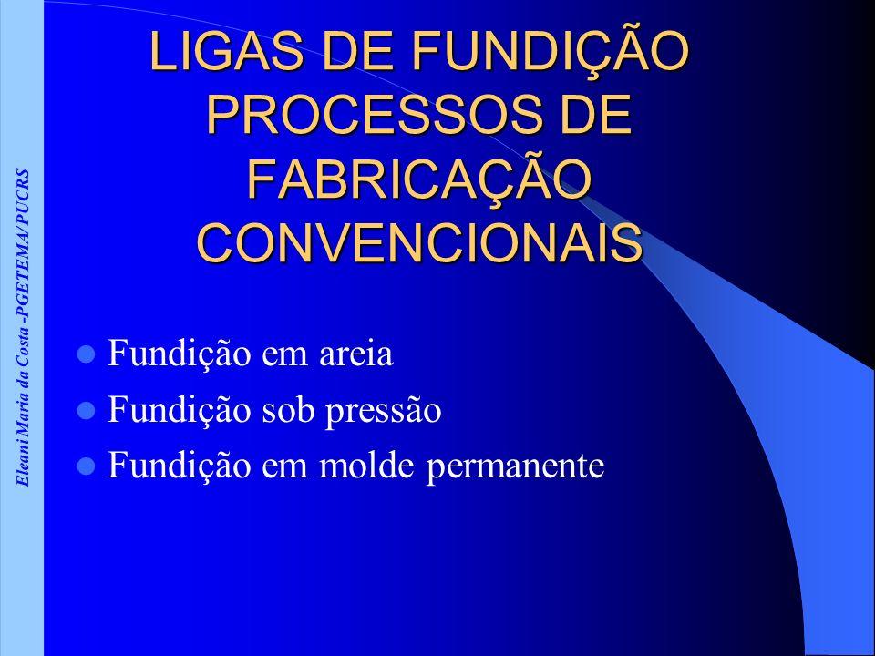 LIGAS DE FUNDIÇÃO PROCESSOS DE FABRICAÇÃO CONVENCIONAIS