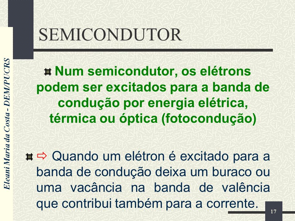SEMICONDUTOR Num semicondutor, os elétrons podem ser excitados para a banda de condução por energia elétrica, térmica ou óptica (fotocondução)
