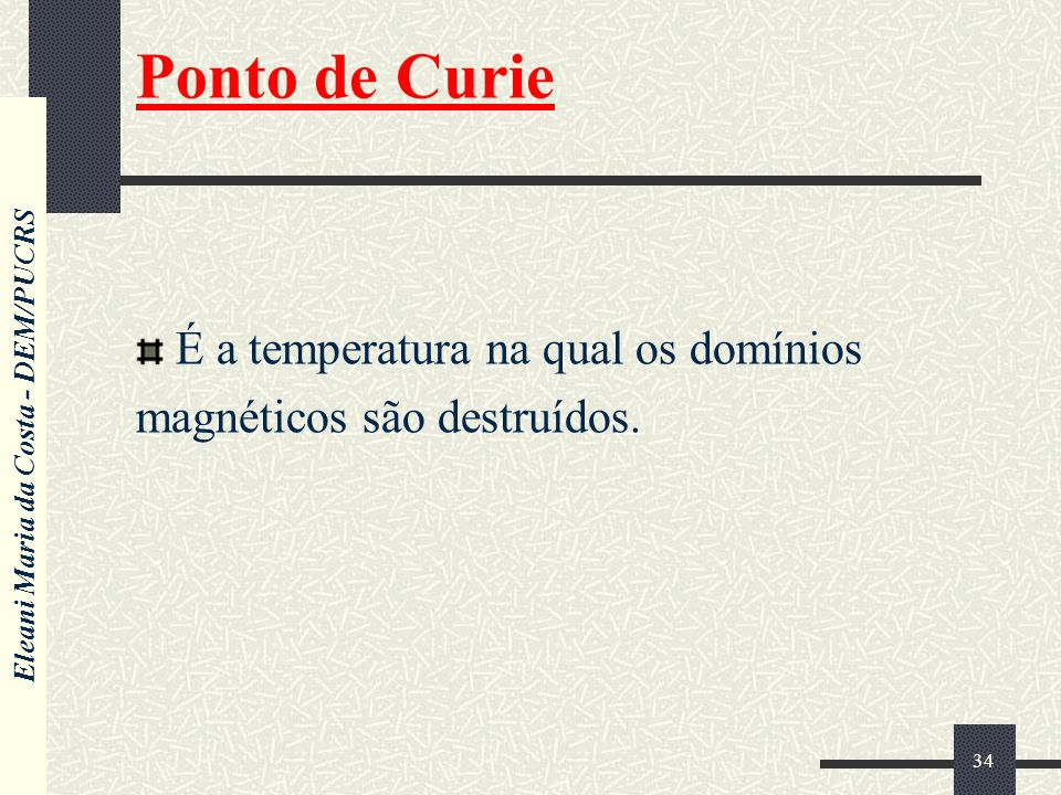 Ponto de Curie É a temperatura na qual os domínios