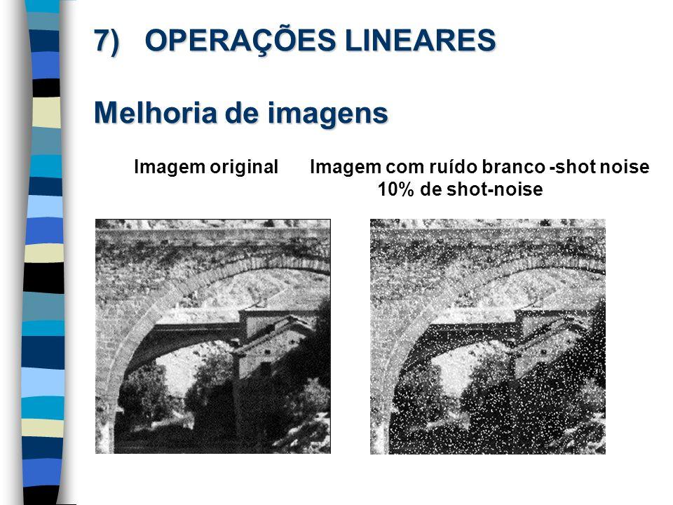 7) OPERAÇÕES LINEARES Melhoria de imagens