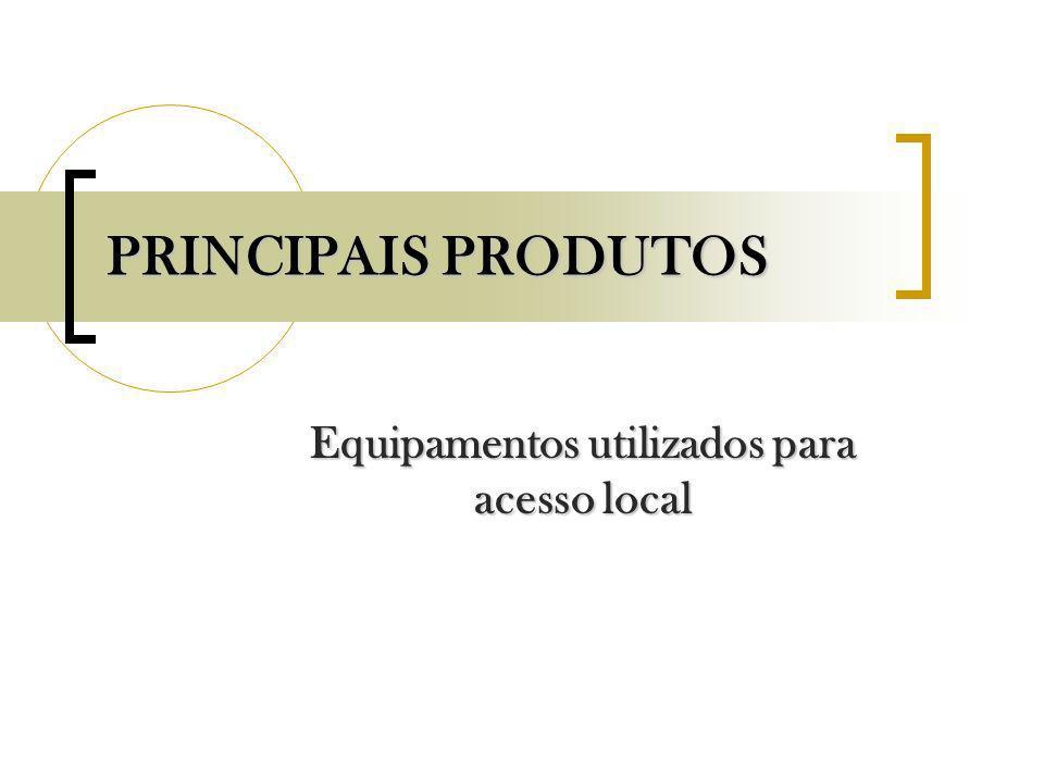 Equipamentos utilizados para acesso local