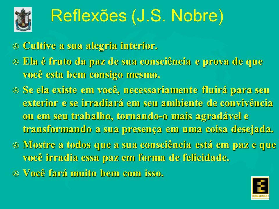 Reflexões (J.S. Nobre) Cultive a sua alegria interior.