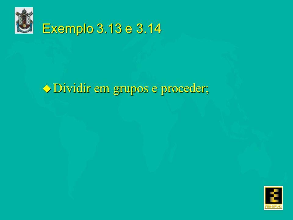 Exemplo 3.13 e 3.14 Dividir em grupos e proceder;