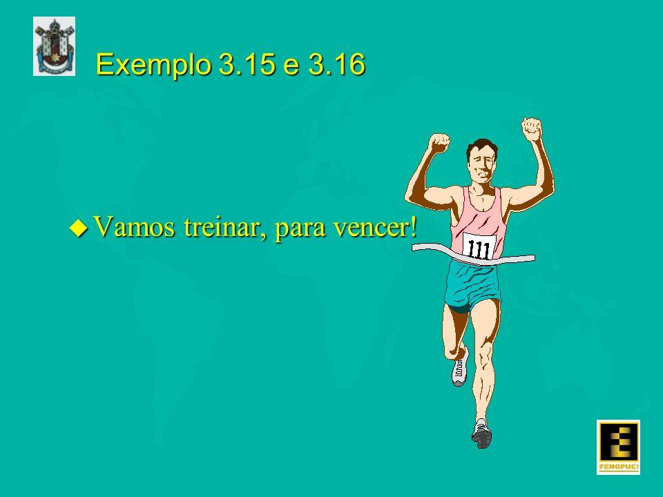 Exemplo 3.15 e 3.16 Vamos treinar, para vencer!