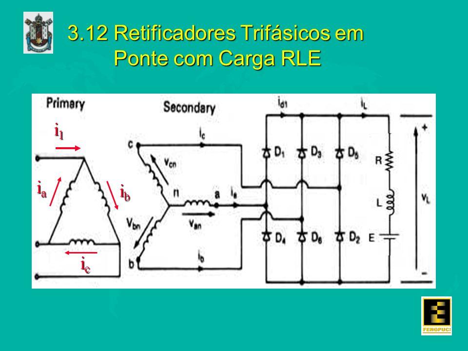 3.12 Retificadores Trifásicos em Ponte com Carga RLE