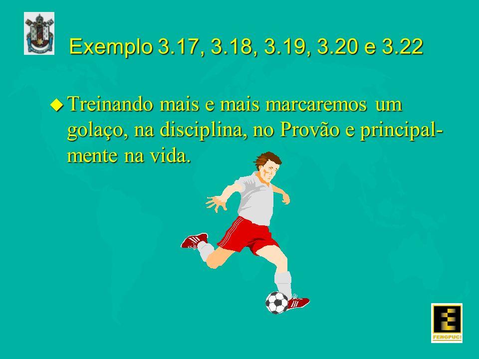 Exemplo 3.17, 3.18, 3.19, 3.20 e 3.22Treinando mais e mais marcaremos um golaço, na disciplina, no Provão e principal-mente na vida.