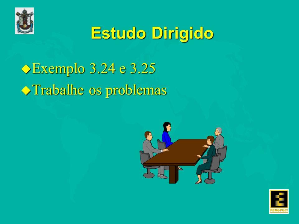 Estudo Dirigido Exemplo 3.24 e 3.25 Trabalhe os problemas