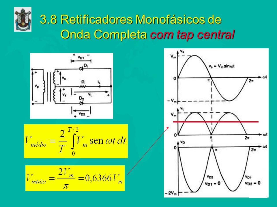 3.8 Retificadores Monofásicos de Onda Completa com tap central