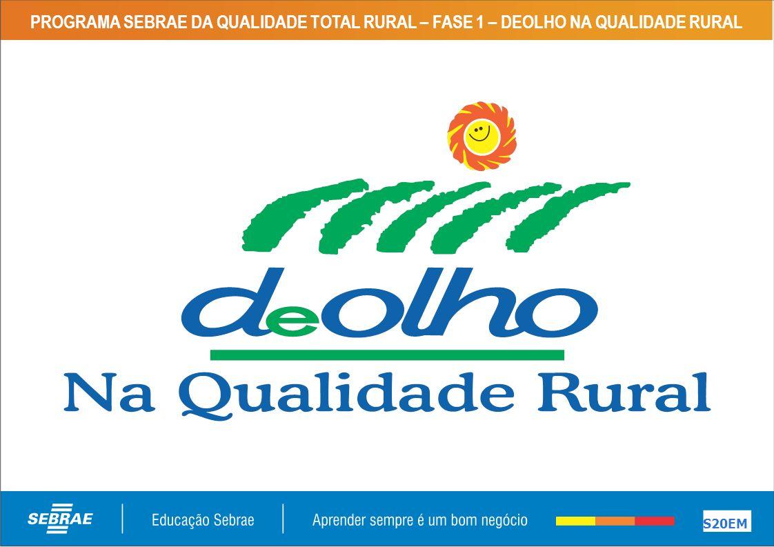 PROGRAMA SEBRAE DA QUALIDADE TOTAL RURAL – FASE 1 – DEOLHO NA QUALIDADE RURAL
