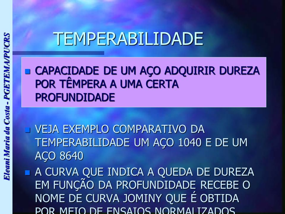 TEMPERABILIDADE CAPACIDADE DE UM AÇO ADQUIRIR DUREZA POR TÊMPERA A UMA CERTA PROFUNDIDADE.