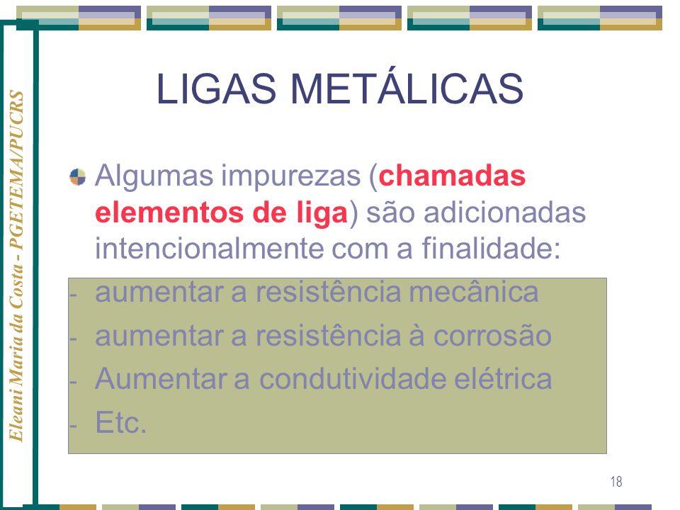 LIGAS METÁLICAS Algumas impurezas (chamadas elementos de liga) são adicionadas intencionalmente com a finalidade: