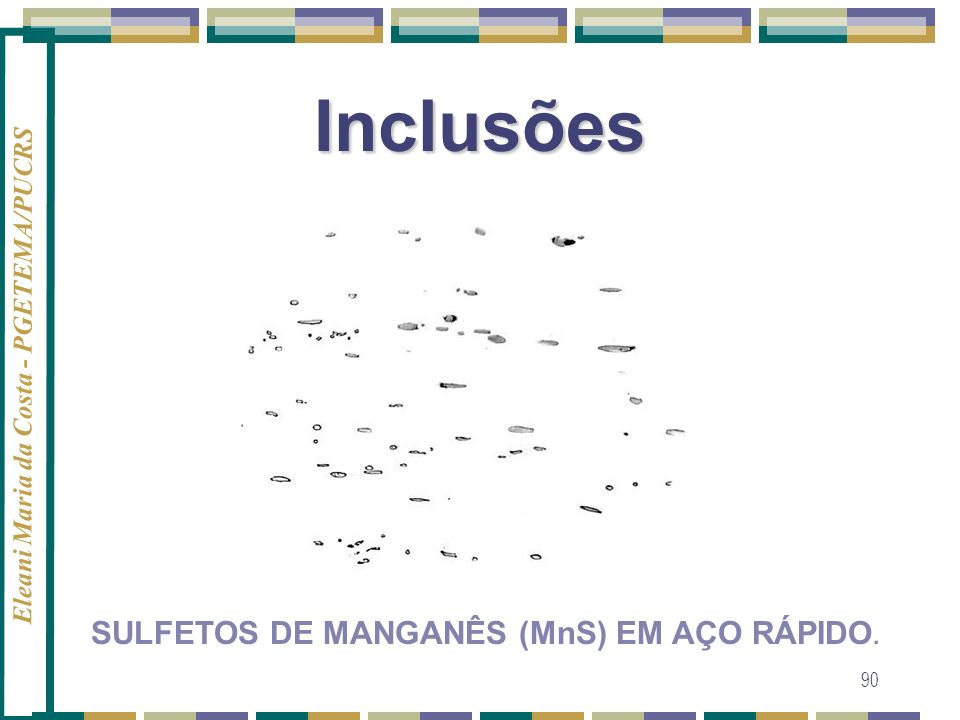 Inclusões SULFETOS DE MANGANÊS (MnS) EM AÇO RÁPIDO.