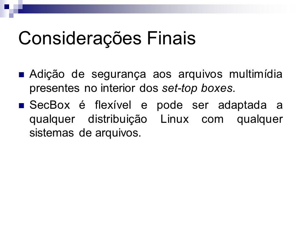 Considerações Finais Adição de segurança aos arquivos multimídia presentes no interior dos set-top boxes.