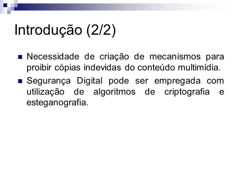 Introdução (2/2) Necessidade de criação de mecanismos para proibir cópias indevidas do conteúdo multimídia.
