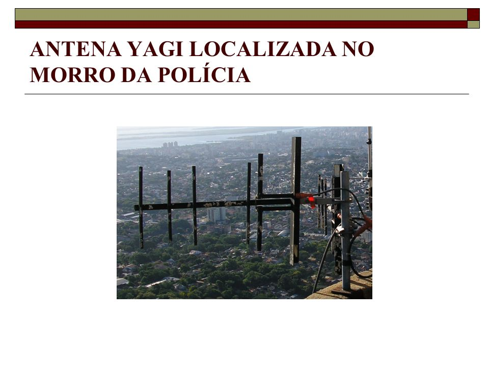 ANTENA YAGI LOCALIZADA NO MORRO DA POLÍCIA