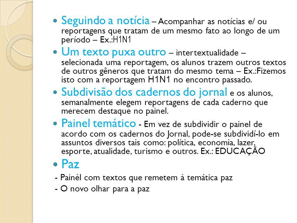 Seguindo a notícia – Acompanhar as notícias e/ ou reportagens que tratam de um mesmo fato ao longo de um período – Ex.:H1N1