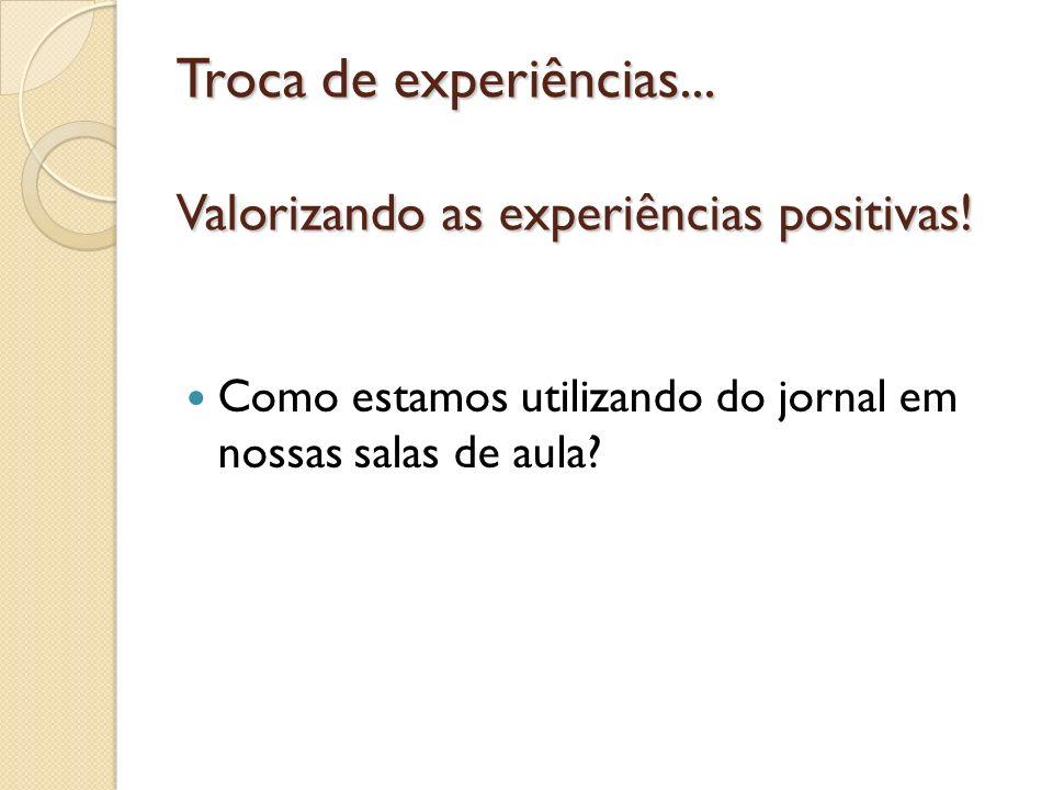Troca de experiências... Valorizando as experiências positivas!