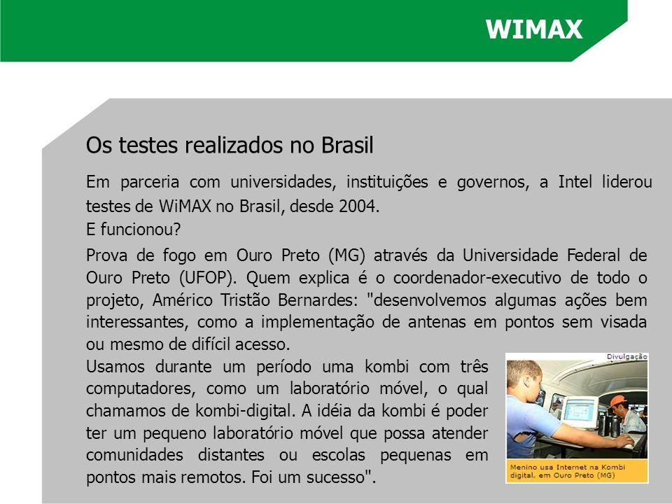WIMAX Os testes realizados no Brasil. Em parceria com universidades, instituições e governos, a Intel liderou testes de WiMAX no Brasil, desde 2004.