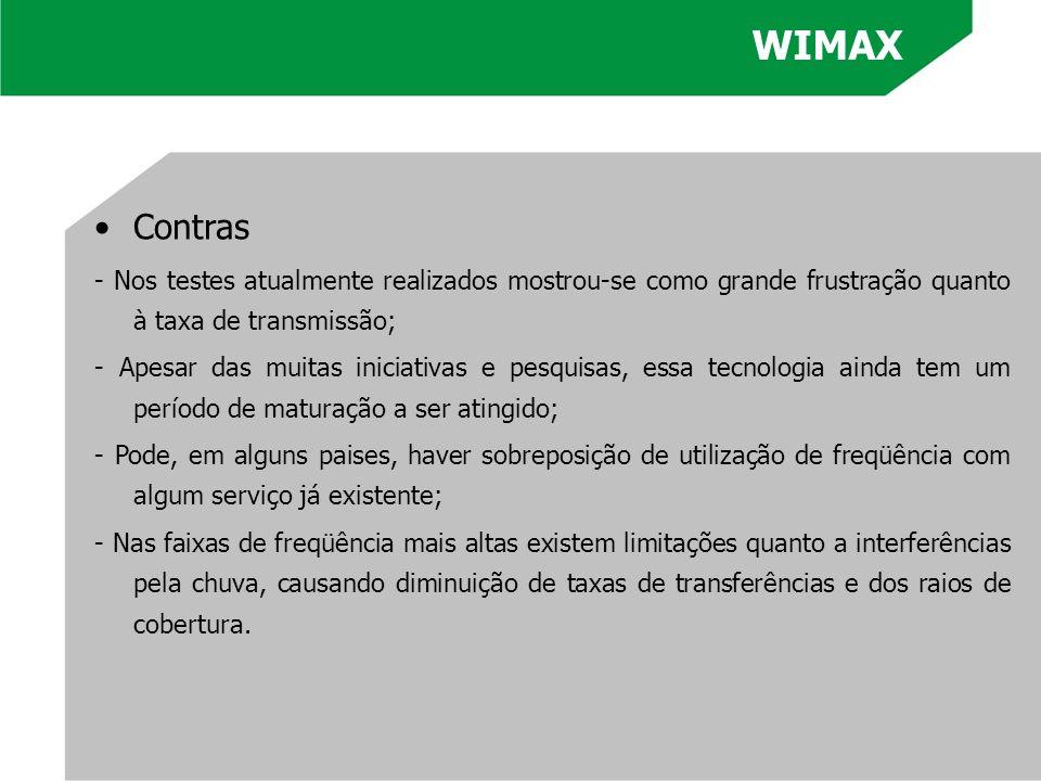 WIMAX Contras. - Nos testes atualmente realizados mostrou-se como grande frustração quanto à taxa de transmissão;