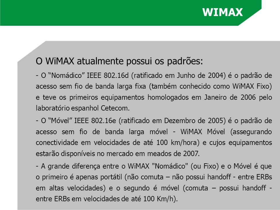 WIMAX O WiMAX atualmente possui os padrões: