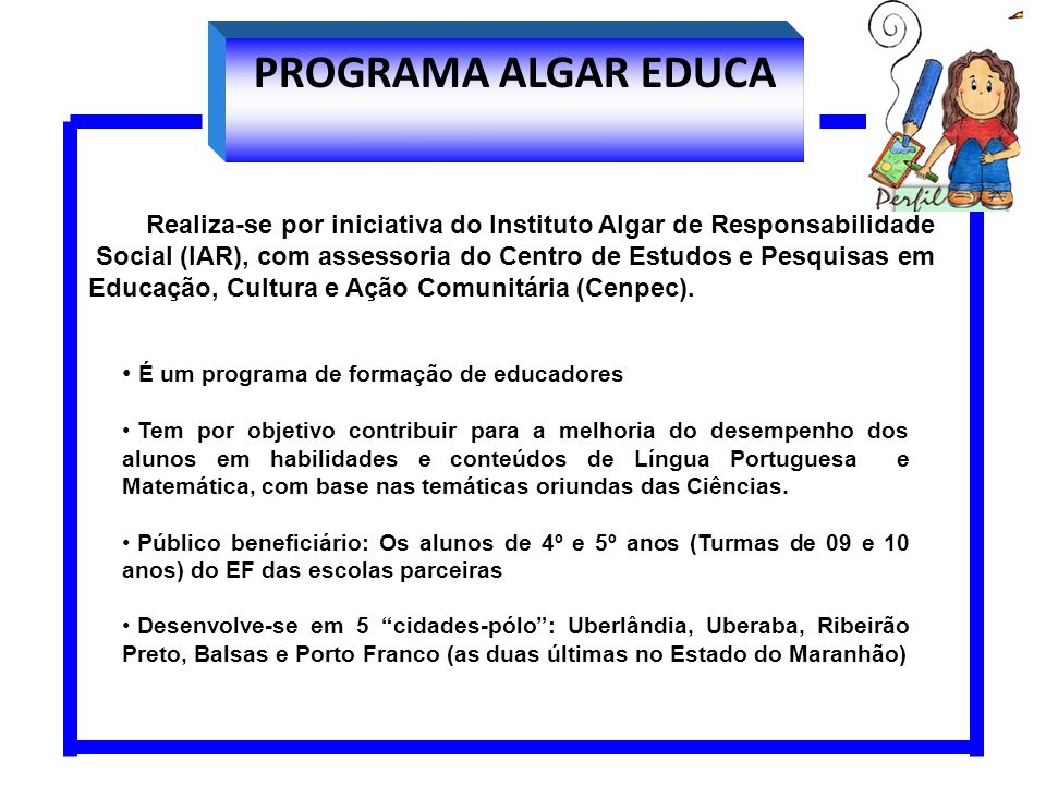 PROGRAMA ALGAR EDUCARealiza-se por iniciativa do Instituto Algar de Responsabilidade.
