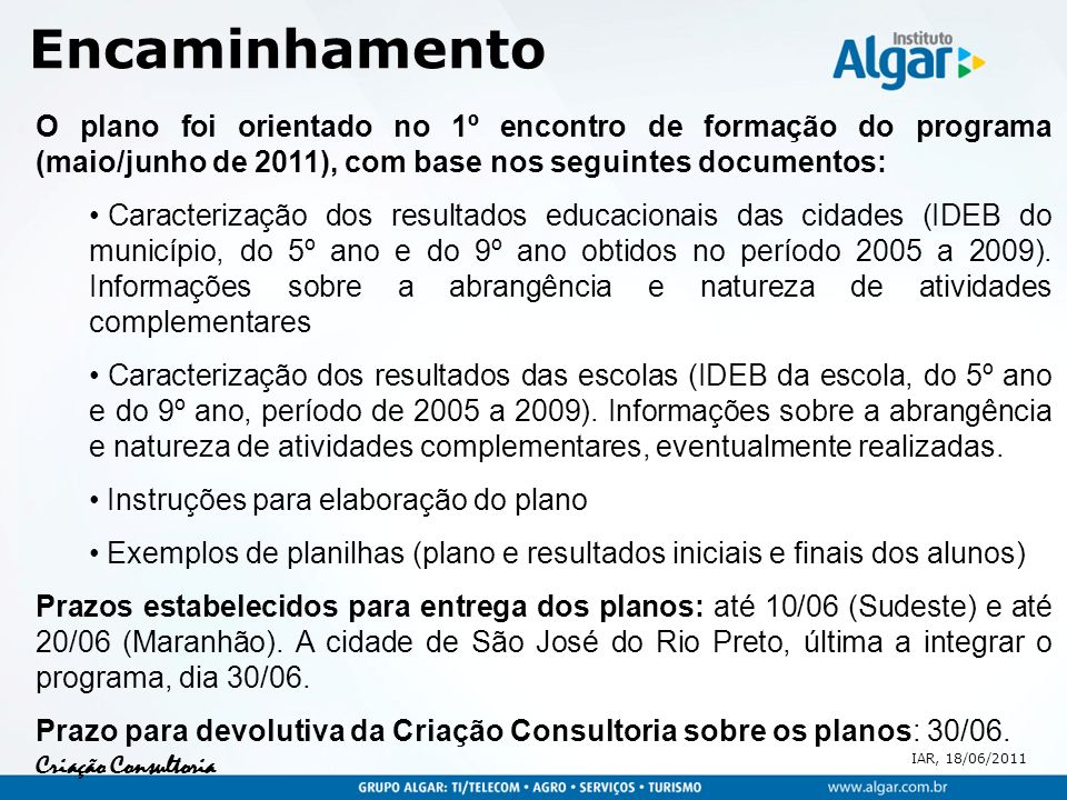 Encaminhamento O plano foi orientado no 1º encontro de formação do programa (maio/junho de 2011), com base nos seguintes documentos: