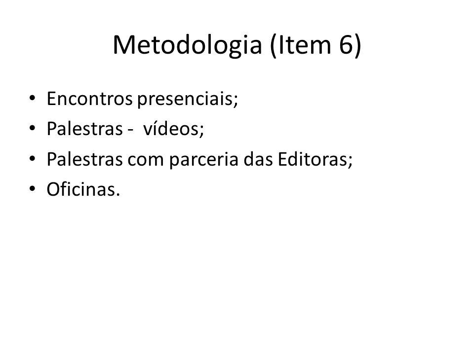 Metodologia (Item 6) Encontros presenciais; Palestras - vídeos;