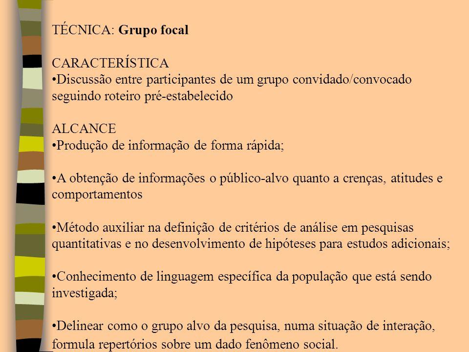TÉCNICA: Grupo focal CARACTERÍSTICA. Discussão entre participantes de um grupo convidado/convocado seguindo roteiro pré-estabelecido.